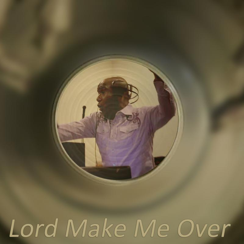Lord Make Me Over